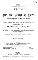 1871. The Poll for One Baron to Represent the Port and Borough of Dover ... Taken on Saturday, the Twenty Fifth Day of November 1871, Including the Whole of the Registered Electors. With an Index to the Names and Registered Numbers ... Compiled from the Official Returns to the Crown Office
