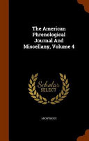 The American Phrenological Journal And Miscellany Volume 4