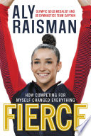 """Fierce: How Competing for Myself Changed Everything"" by Aly Raisman"