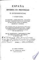 España dividida en provincias é intendencias, y subdividida en partidos ... gobiernos políticos y militares, asi realenyos como de órdenes, abadengo y señorio Obra formada por las relaciones originales de los respectivos intendentes del reyno...