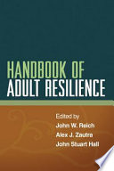 """Handbook of Adult Resilience"" by John W. Reich, Alex J. Zautra, John Stuart Hall"