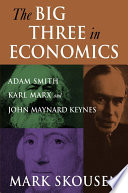 The Big Three in Economics  Adam Smith  Karl Marx  and John Maynard Keynes