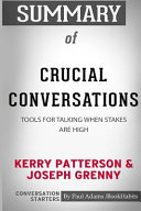 Summary of Crucial Conversations by Kerry Patterson and Joseph Grenny: Conversation Starters
