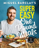 Miguel Barclay s Super Easy One Pound Meals