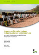 Dynamics of the charcoal and indigenous timber trade in Zambia   A scoping study in Eastern  Northern and Northwestern provinces