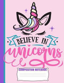 Believe in Unicorns Composition Notebook