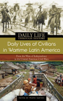 Daily Lives of Civilians in Wartime Latin America: From the Wars of Independence to the Central American Civil Wars Pdf/ePub eBook