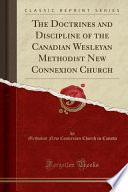 The Doctrines and Discipline of the Canadian Wesleyan Methodist New Connexion Church (Classic Reprint)
