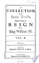 A Collection of State Tracts  Publish d on Occasion of the Late Revolution in 1688 and During the Reign of King William III