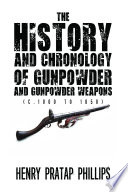 The History and Chronology of Gunpowder and Gunpowder Weapons (c.1000 to 1850)