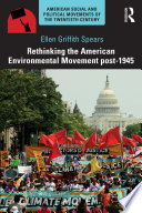 Rethinking the American Environmental Movement post-1945