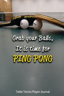 Table Tennis Player Journal  Grab Your Balls  It Is Time for Ping Pong