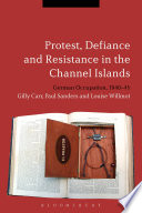 Protest  Defiance and Resistance in the Channel Islands