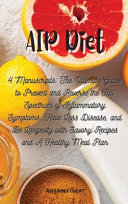 AIP Diet  4 Manuscripts  The Ultimate Guide to Prevent and Reverse the Full Spectrum of Inflammatory Symptoms  Have Less Disease Book