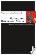 Voting for Hitler and Stalin  : Elections Under 20th Century Dictatorships