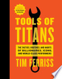 """""""Tools of Titans: The Tactics, Routines, and Habits of Billionaires, Icons, and World-Class Performers"""" by Timothy Ferriss, Arnold Schwarzenegger"""