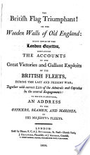 The British Flag Triumphant! ... being copies of the London Gazettes, containing the accounts of the ... victories ... of the British Fleets, during the last and present war ... to which is prefixed, an address by Sir J. A. Park to the officers, seamen ... of His Majesty's Fleets. Edited by Admiral Lord Radstock