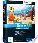 Blender 2.7 : das umfassende Handbuch ; [DVD-ROM: über 1 Stunde Video-Lektionen, alle Beispieldateien und die Blender-Version 2.71]