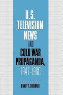 U S  Television News and Cold War Propaganda  1947 1960
