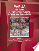 Papua New Guinea Doing Business Investing In Papua New Guinea Guide Volume 1 Strategic Practical Information Regulations Contacts