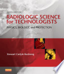 """""""Radiologic Science for Technologists E-Book: Physics, Biology, and Protection"""" by Stewart C. Bushong"""