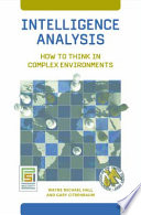 """""""Intelligence Analysis: How to Think in Complex Environments: How to Think in Complex Environments"""" by Wayne Michael Hall, Gary Citrenbaum"""