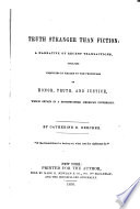 Truth stranger than Fiction  a narrative of recent transactions  involving inquiries in regard to the principles of honor  truth  and justice  which obtain in a distinguished American university Book PDF