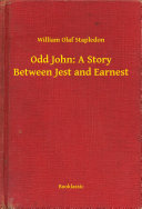 Odd John: A Story Between Jest and Earnest