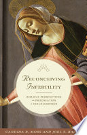 """""""Reconceiving Infertility: Biblical Perspectives on Procreation and Childlessness"""" by Candida R. Moss, Joel S. Baden"""