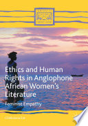 Ethics and Human Rights in Anglophone African Women   s Literature