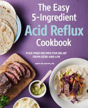 The Easy 5 Ingredient Acid Reflux Cookbook  Fuss Free Recipes for Relief from Gerd and Lpr