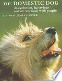 """""""The Domestic Dog: Its Evolution, Behaviour and Interactions with People"""" by James Serpell, Professor of Humane Ethics & Animal Welfare James Serpell, Priscilla Barrett"""