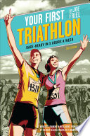 """Your First Triathlon, 2nd Ed.: Race-Ready in 5 Hours a Week"" by Joe Friel"