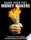 Hand Over Fist Money Makers Cash In On The Hottest Money Making Trends Today