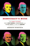 Democracy's Muse: How Thomas Jefferson Became an FDR ...