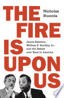 link to The fire is upon us : James Baldwin, William F. Buckley Jr., and the debate over race in America in the TCC library catalog
