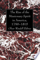 The Rise of the Missionary Spirit in America  1790 1815