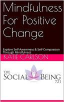 Mindfulness For Positive Change
