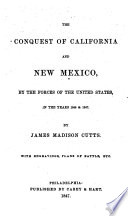 The Conquest Of California And New Mexico By The Forces Of The United States In The Years 1846 1847