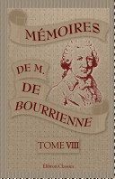 M moires de M. de Bourrienne, ministre d' tat sur Napol on, le Directoire, le Consulat, l'Empire et la Restauration. Tome 8