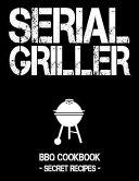 Serial Griller Black Bbq Cookbook Secret Recipes For Men