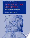 Europe in the Neolithic  : The Creation of New Worlds