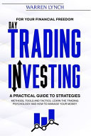 Day Trading Investing For Your Financial Freedom A Practical Guide To Strategies Methods Tools And Tactics Learn The Trading Psychology Book PDF