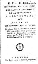 Recueil de pièces authentiques servant à l'histoire de la révolution a Strasbourg