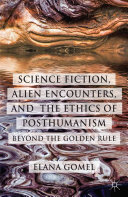 Science Fiction, Alien Encounters, and the Ethics of Posthumanism [Pdf/ePub] eBook