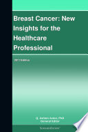 Breast Cancer  New Insights for the Healthcare Professional  2011 Edition