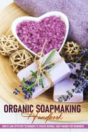 Organic Soapmaking Handbook