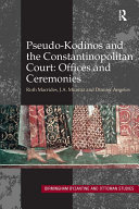 Pseudo Kodinos and the Constantinopolitan Court  Offices and Ceremonies