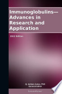 Immunoglobulins   Advances in Research and Application  2012 Edition