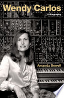 """Wendy Carlos: A Biography"" by Amanda Sewell"